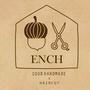 E N C H ★ 手作